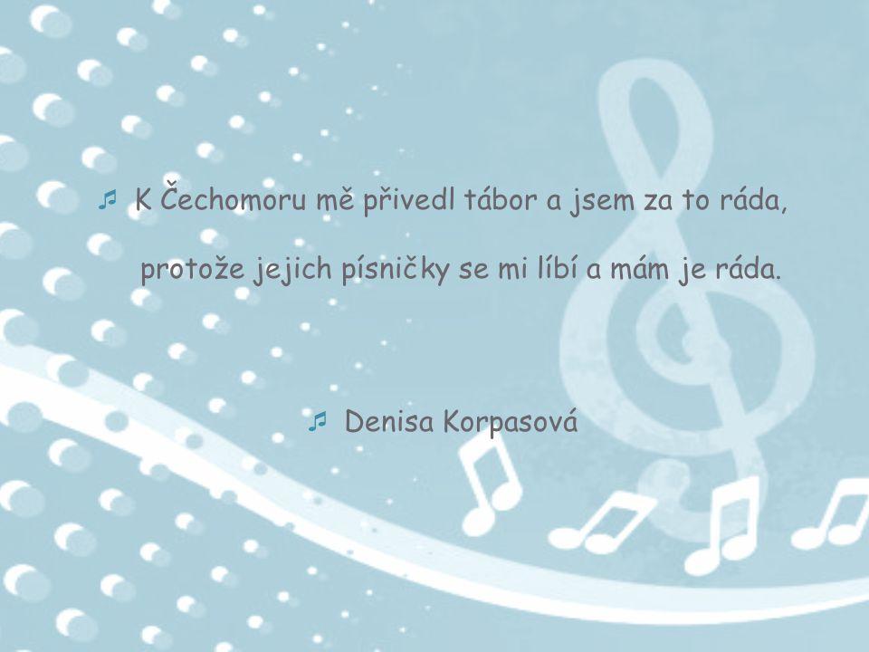 K Čechomoru mě přivedl tábor a jsem za to ráda, protože jejich písničky se mi líbí a mám je ráda.
