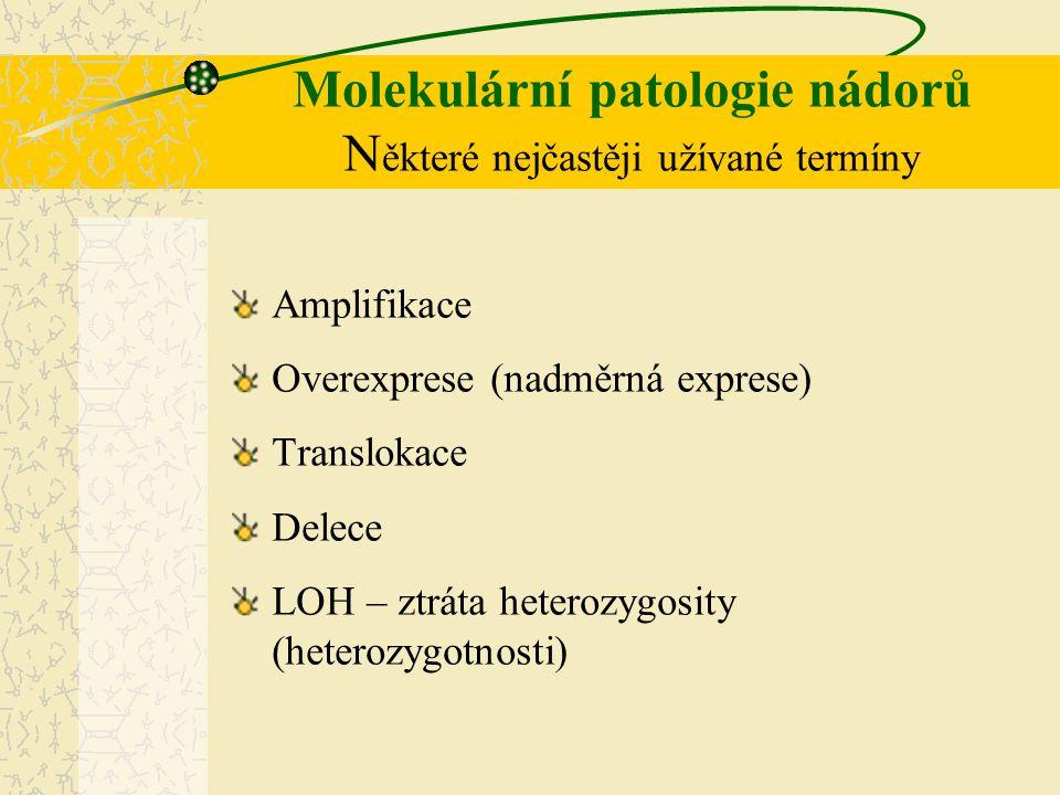 Molekulární patologie nádorů Některé nejčastěji užívané termíny