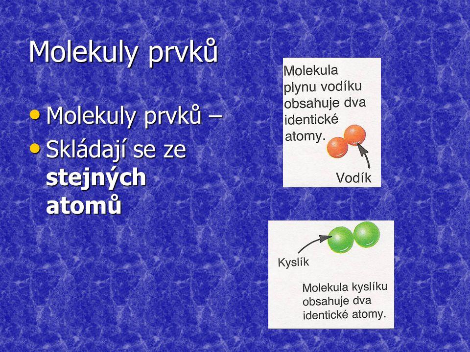 Molekuly prvků Molekuly prvků – Skládají se ze stejných atomů