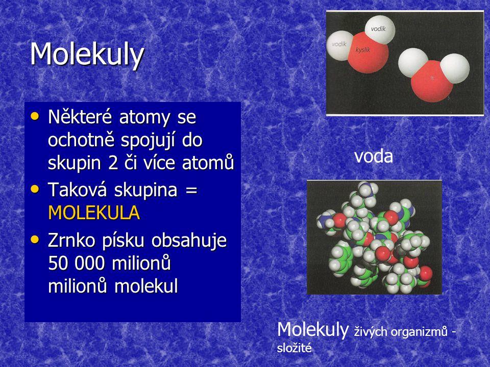 Molekuly Některé atomy se ochotně spojují do skupin 2 či více atomů