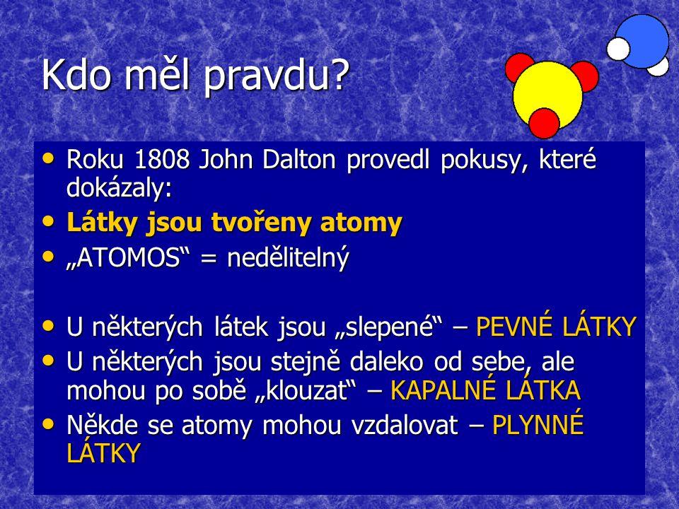 Kdo měl pravdu Roku 1808 John Dalton provedl pokusy, které dokázaly: