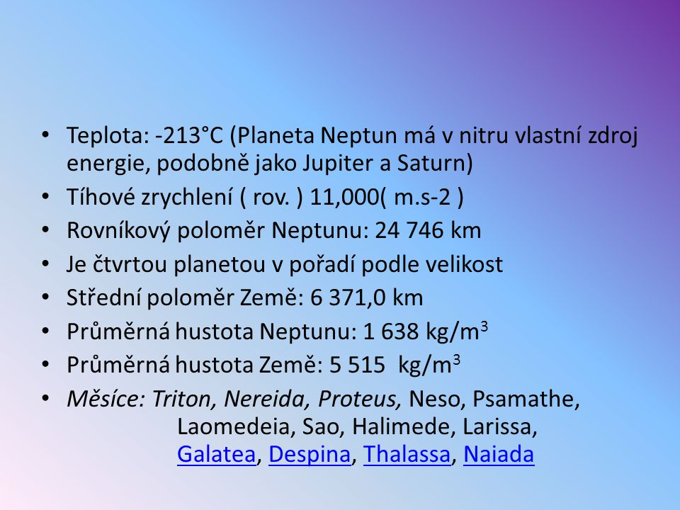 Teplota: -213°C (Planeta Neptun má v nitru vlastní zdroj energie, podobně jako Jupiter a Saturn)