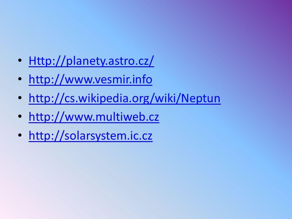 Http://planety.astro.cz/ http://www.vesmir.info. http://cs.wikipedia.org/wiki/Neptun. http://www.multiweb.cz.