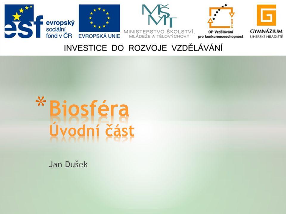 Biosféra Úvodní část Jan Dušek