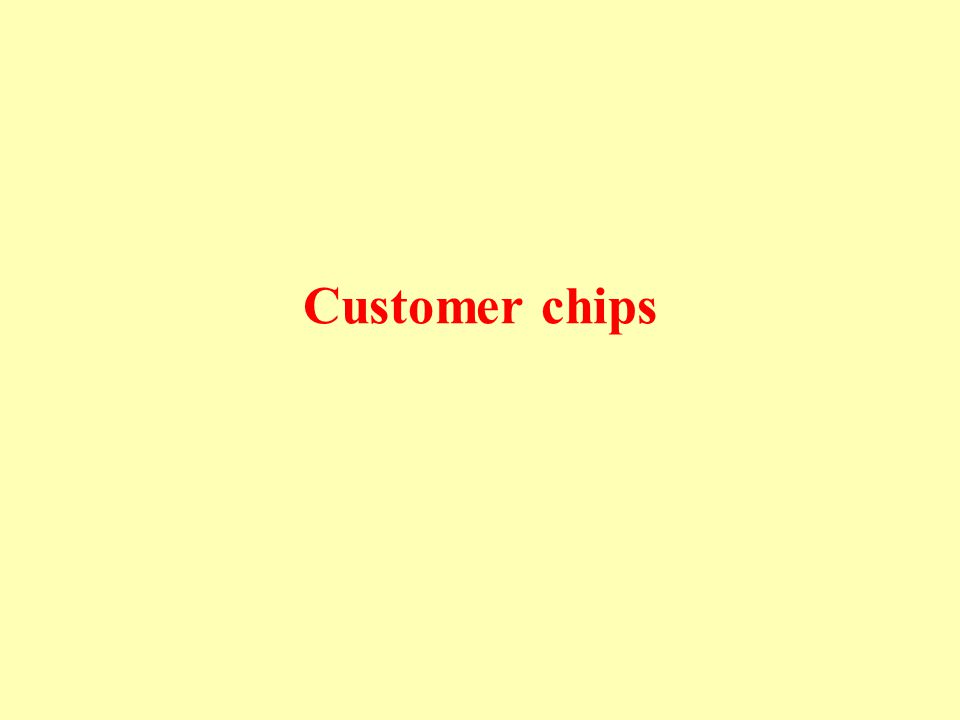 Customer chips