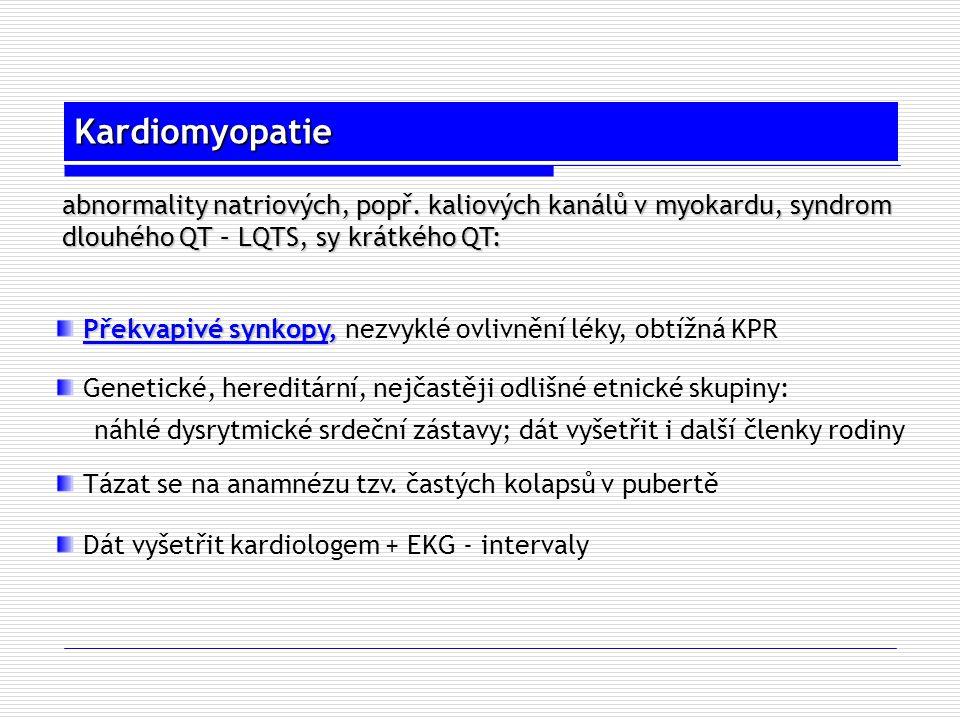 Kardiomyopatie abnormality natriových, popř. kaliových kanálů v myokardu, syndrom. dlouhého QT – LQTS, sy krátkého QT: