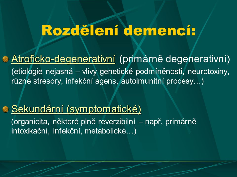 Rozdělení demencí: Atroficko-degenerativní (primárně degenerativní)