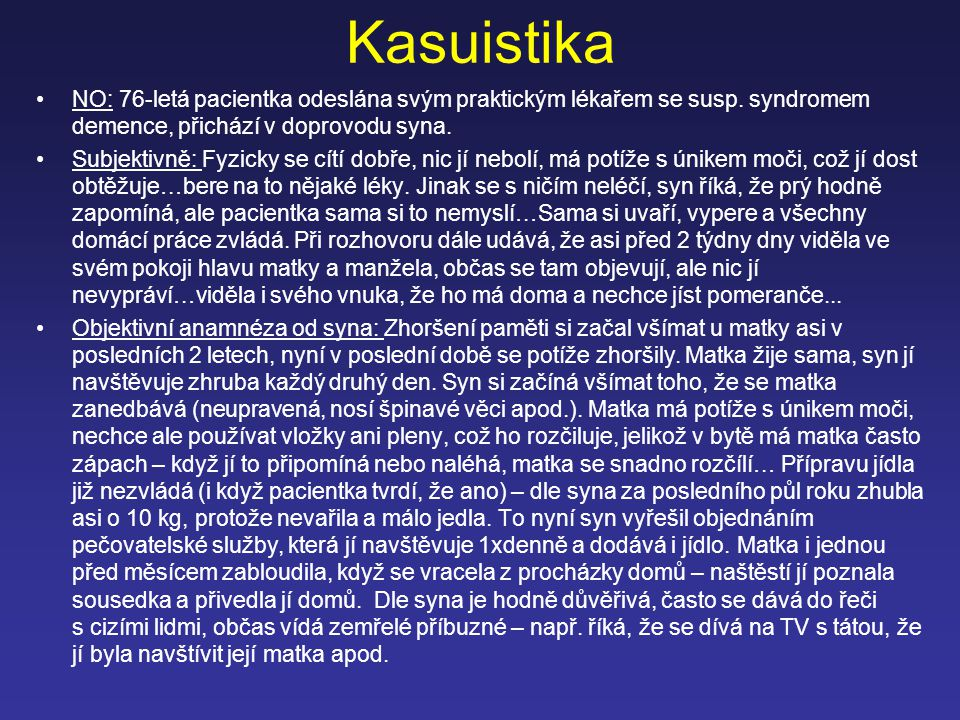 Kasuistika NO: 76-letá pacientka odeslána svým praktickým lékařem se susp. syndromem demence, přichází v doprovodu syna.