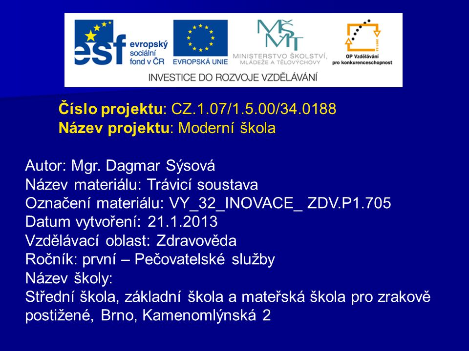 Číslo projektu: CZ.1.07/1.5.00/34.0188 Název projektu: Moderní škola. Autor: Mgr. Dagmar Sýsová. Název materiálu: Trávicí soustava.