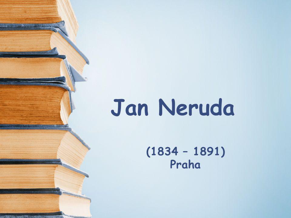 Jan Neruda (1834 – 1891) Praha