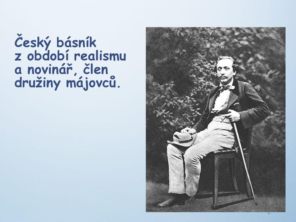 Český básník z období realismu a novinář, člen družiny májovců.