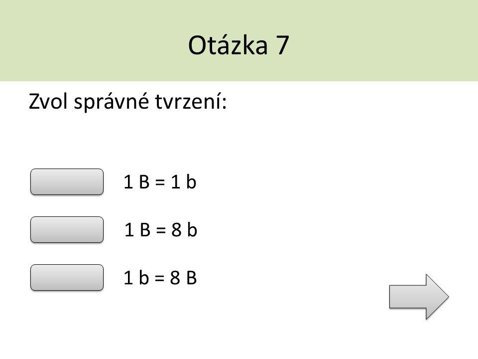 Otázka 7 Zvol správné tvrzení: 1 B = 1 b 1 B = 8 b 1 b = 8 B