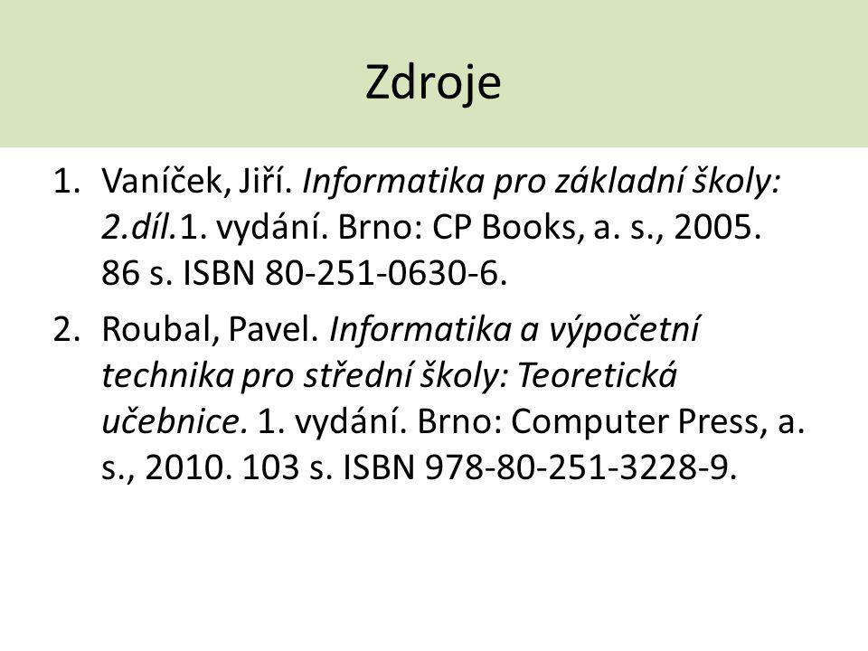 Zdroje Vaníček, Jiří. Informatika pro základní školy: 2.díl.1. vydání. Brno: CP Books, a. s., 2005. 86 s. ISBN 80-251-0630-6.