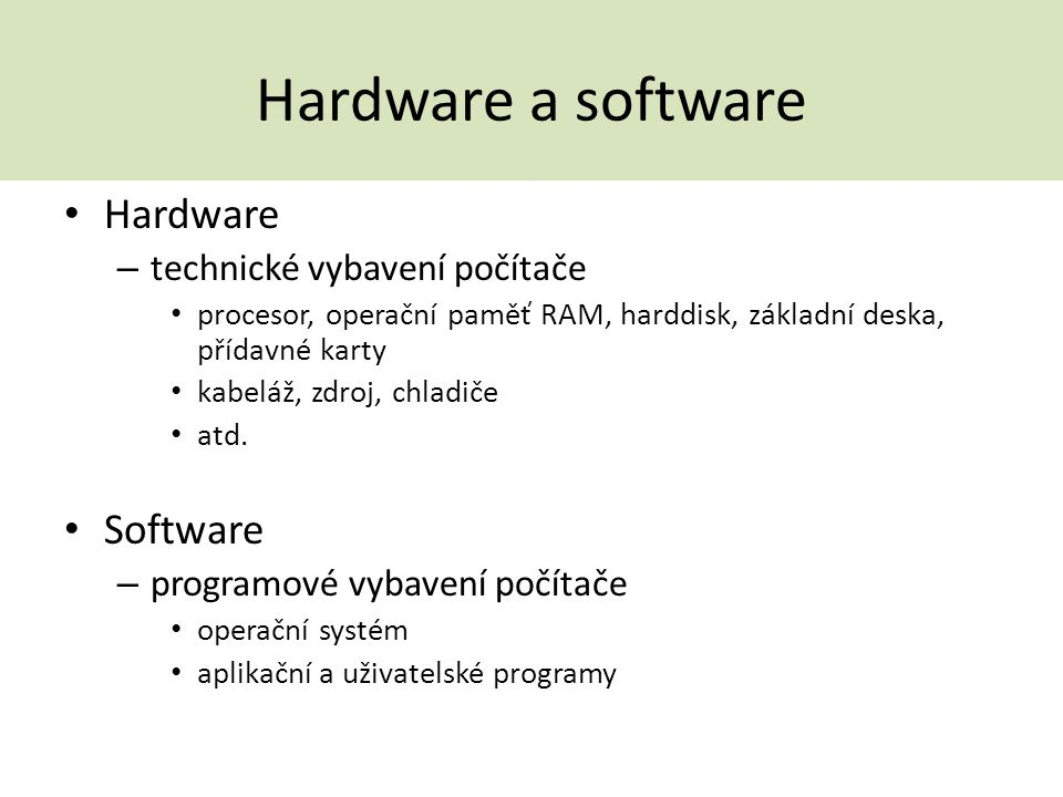 Hardware a software Hardware Software technické vybavení počítače