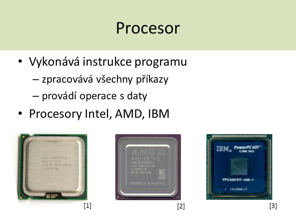 Procesor Vykonává instrukce programu Procesory Intel, AMD, IBM