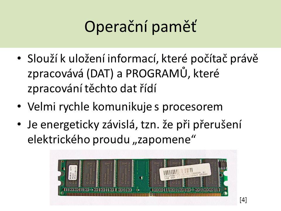 Operační paměť Slouží k uložení informací, které počítač právě zpracovává (DAT) a PROGRAMŮ, které zpracování těchto dat řídí.