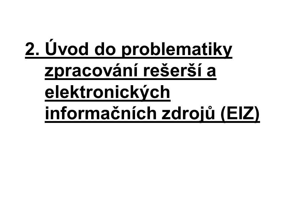 2. Úvod do problematiky zpracování rešerší a elektronických informačních zdrojů (EIZ)