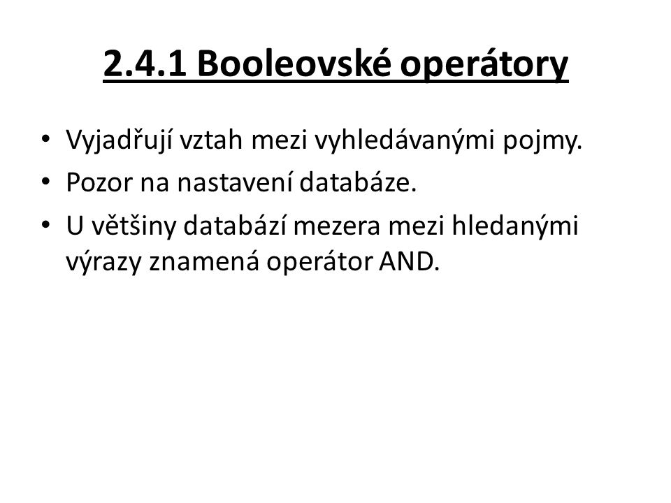 2.4.1 Booleovské operátory Vyjadřují vztah mezi vyhledávanými pojmy.