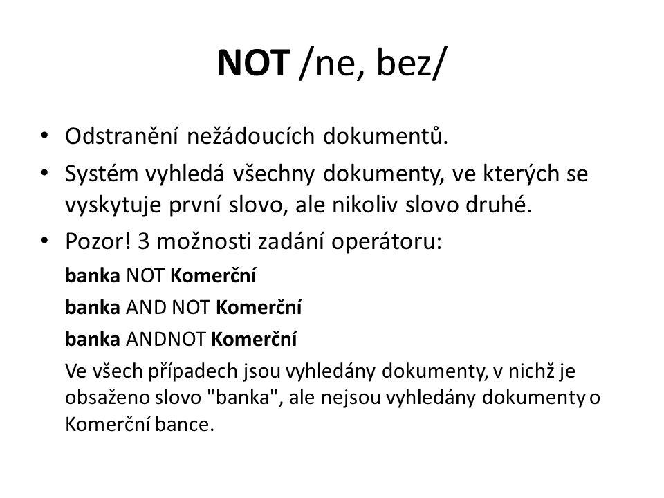 NOT /ne, bez/ Odstranění nežádoucích dokumentů.