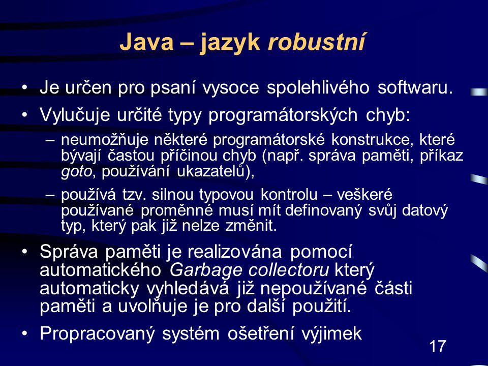 Java – jazyk robustní Je určen pro psaní vysoce spolehlivého softwaru.