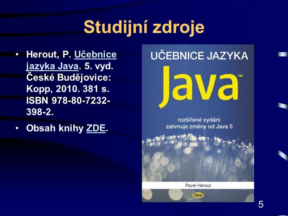 Studijní zdroje Herout, P. Učebnice jazyka Java. 5. vyd. České Budějovice: Kopp, 2010. 381 s. ISBN 978-80-7232-398-2.
