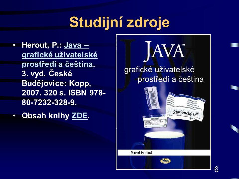 Studijní zdroje Herout, P.: Java – grafické uživatelské prostředí a čeština. 3. vyd. České Budějovice: Kopp, 2007. 320 s. ISBN 978-80-7232-328-9.