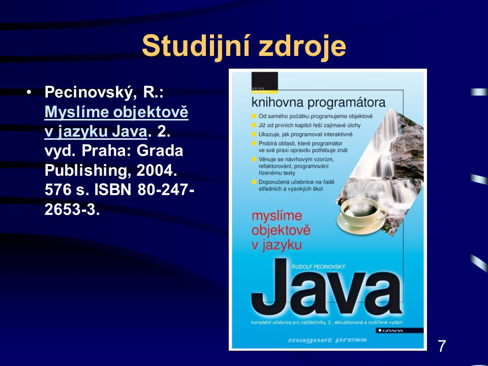 Studijní zdroje Pecinovský, R.: Myslíme objektově v jazyku Java.