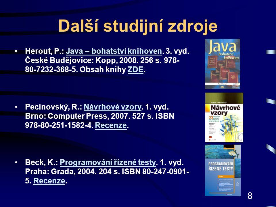 Další studijní zdroje Herout, P.: Java – bohatství knihoven. 3. vyd. České Budějovice: Kopp, 2008. 256 s. 978-80-7232-368-5. Obsah knihy ZDE.