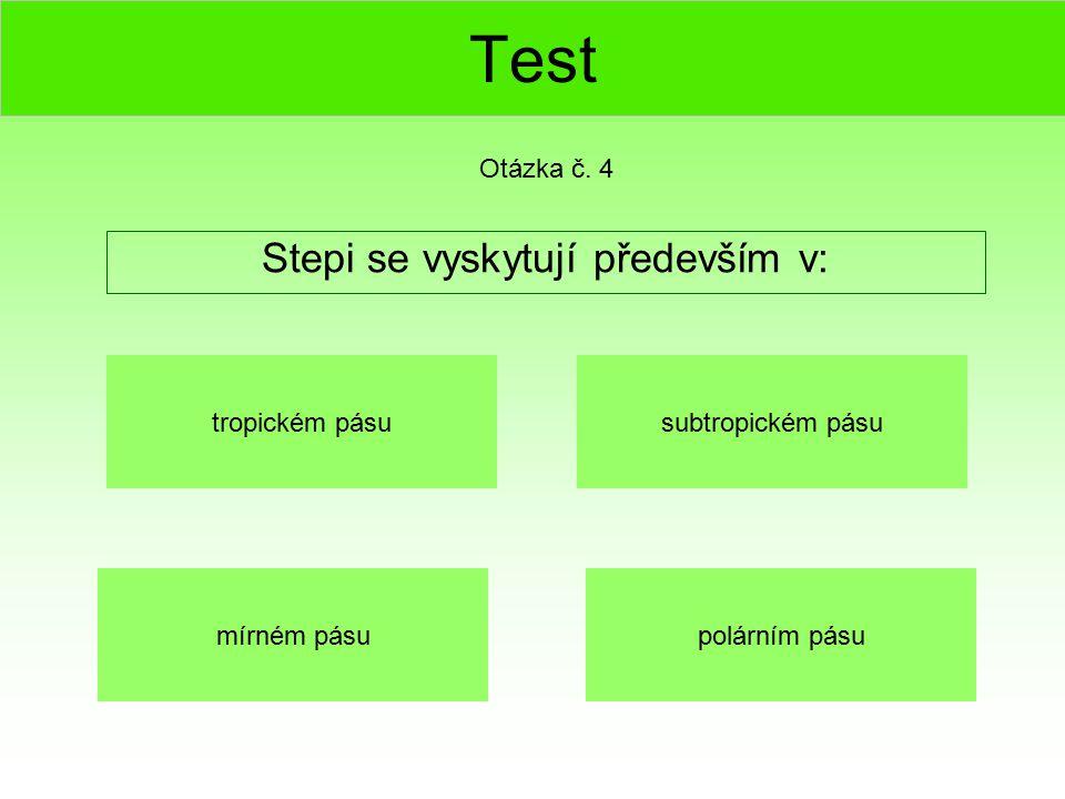 Test Stepi se vyskytují především v: Otázka č. 4 tropickém pásu