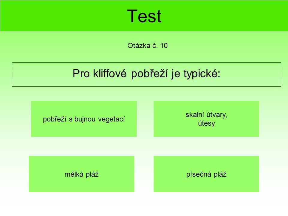 Test Pro kliffové pobřeží je typické: Otázka č. 10