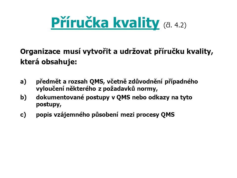 Příručka kvality (čl. 4.2) Organizace musí vytvořit a udržovat příručku kvality, která obsahuje:
