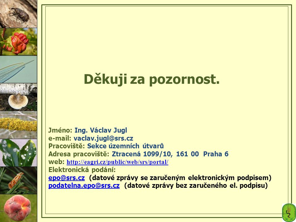 Děkuji za pozornost. Jméno: Ing. Václav Jugl e-mail: vaclav. jugl@srs
