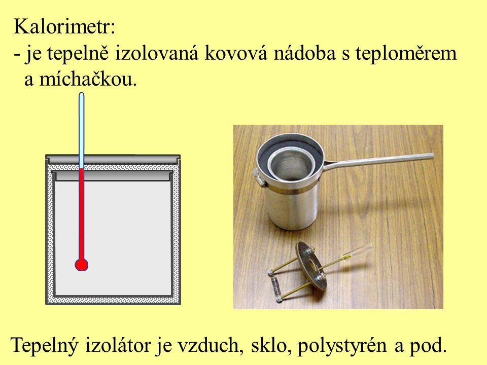 Kalorimetr: je tepelně izolovaná kovová nádoba s teploměrem