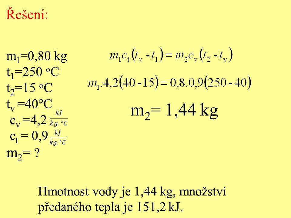 m2= 1,44 kg m2= Řešení: t1=250 oC t2=15 oC tv =40°C cv =4,2 ct = 0,9