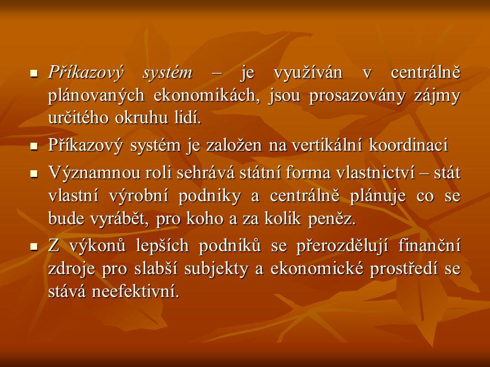 Příkazový systém – je využíván v centrálně plánovaných ekonomikách, jsou prosazovány zájmy určitého okruhu lidí.