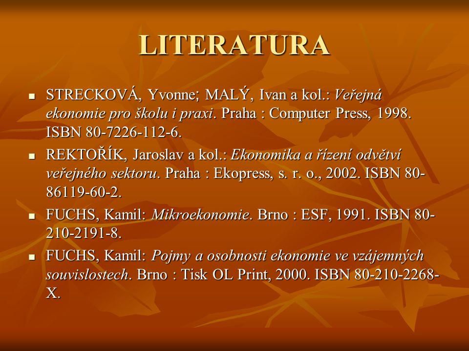 LITERATURA STRECKOVÁ, Yvonne; MALÝ, Ivan a kol.: Veřejná ekonomie pro školu i praxi. Praha : Computer Press, 1998. ISBN 80-7226-112-6.