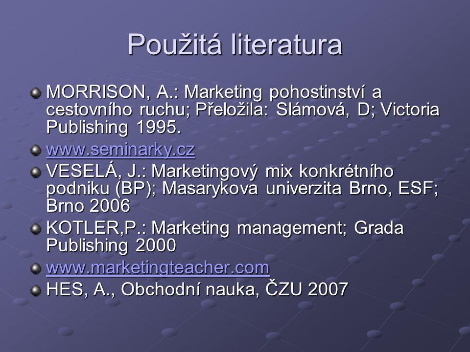 Použitá literatura MORRISON, A.: Marketing pohostinství a cestovního ruchu; Přeložila: Slámová, D; Victoria Publishing 1995.