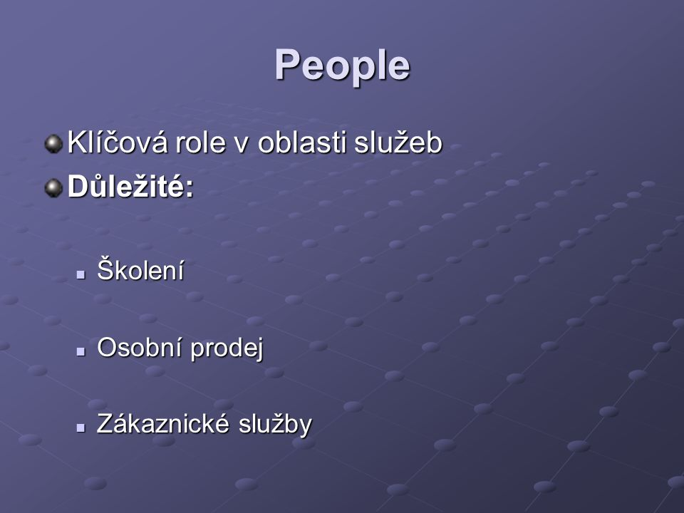 People Klíčová role v oblasti služeb Důležité: Školení Osobní prodej