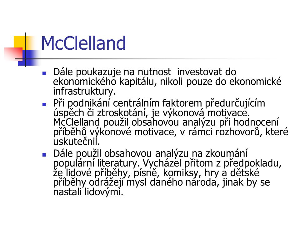 McClelland Dále poukazuje na nutnost investovat do ekonomického kapitálu, nikoli pouze do ekonomické infrastruktury.