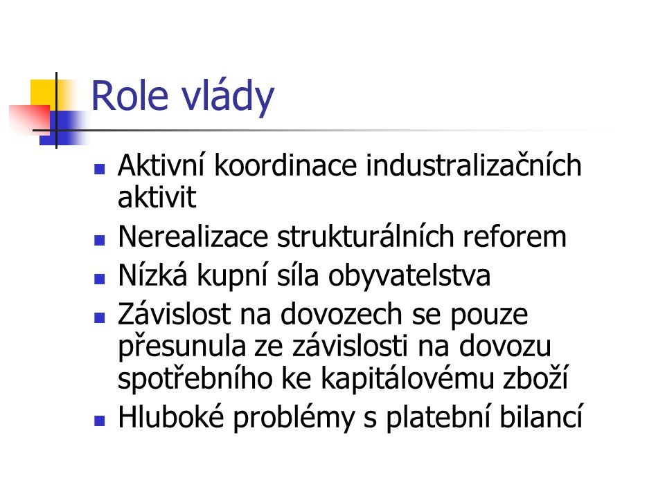 Role vlády Aktivní koordinace industralizačních aktivit