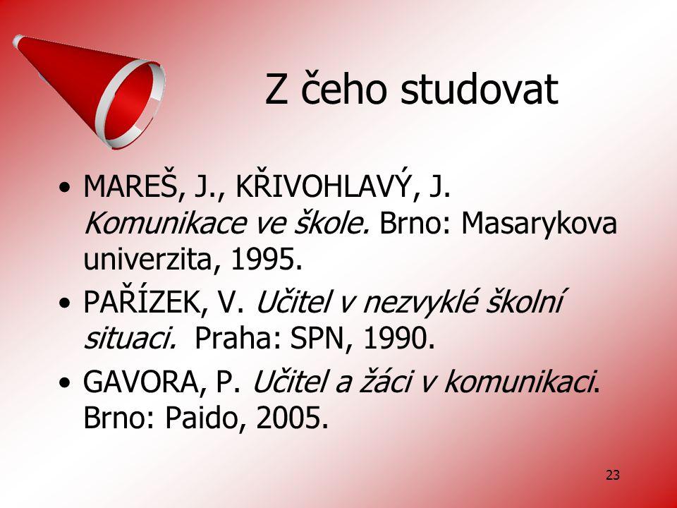 Z čeho studovat MAREŠ, J., KŘIVOHLAVÝ, J. Komunikace ve škole. Brno: Masarykova univerzita, 1995.