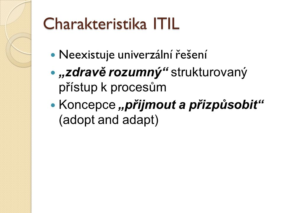 Charakteristika ITIL Neexistuje univerzální řešení