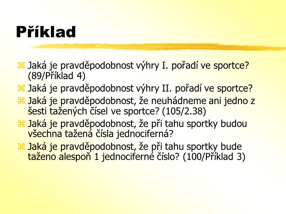Příklad Jaká je pravděpodobnost výhry I. pořadí ve sportce (89/Příklad 4) Jaká je pravděpodobnost výhry II. pořadí ve sportce