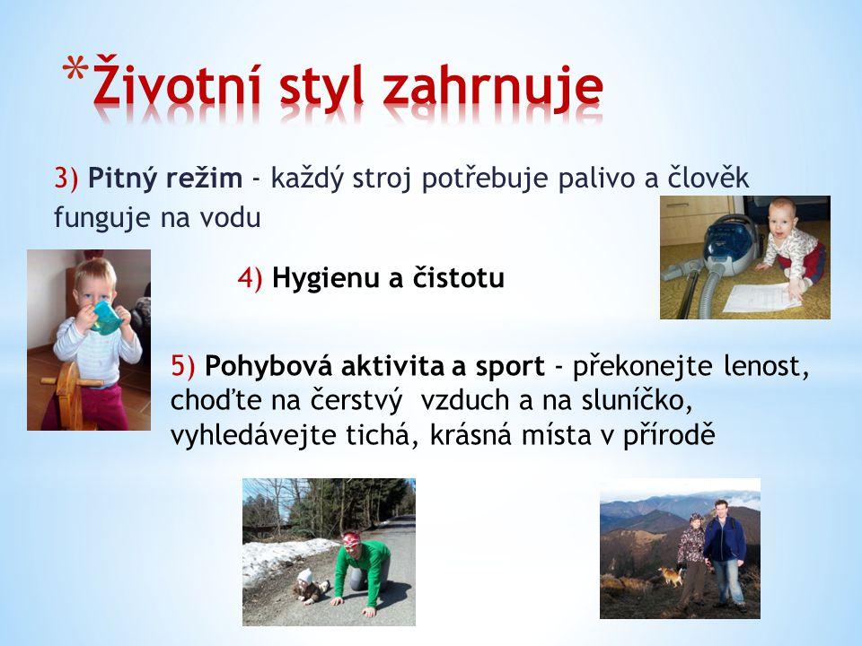 Životní styl zahrnuje 3) Pitný režim - každý stroj potřebuje palivo a člověk funguje na vodu. 4) Hygienu a čistotu.
