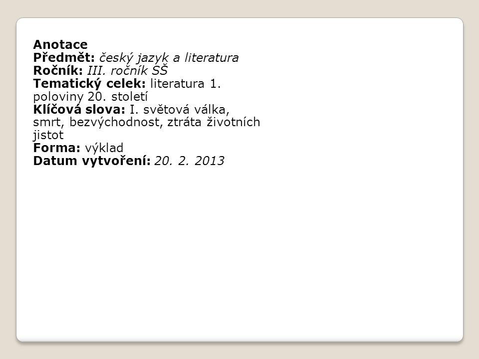 Anotace Předmět: český jazyk a literatura. Ročník: III. ročník SŠ. Tematický celek: literatura 1. poloviny 20. století.