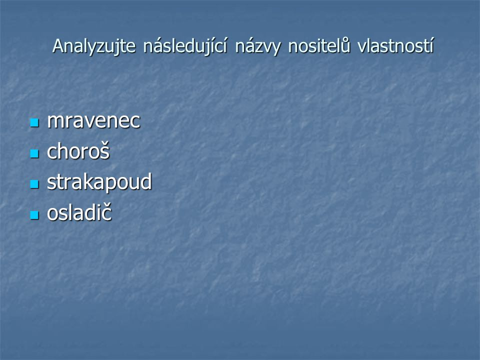 Analyzujte následující názvy nositelů vlastností