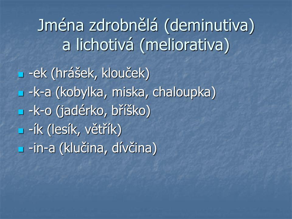 Jména zdrobnělá (deminutiva) a lichotivá (meliorativa)
