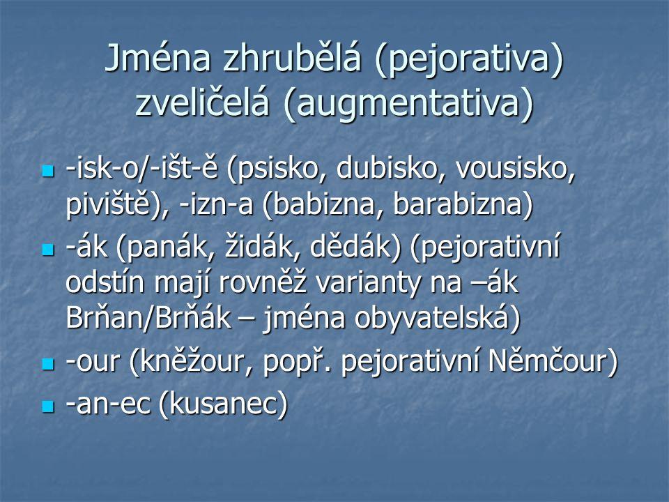 Jména zhrubělá (pejorativa) zveličelá (augmentativa)