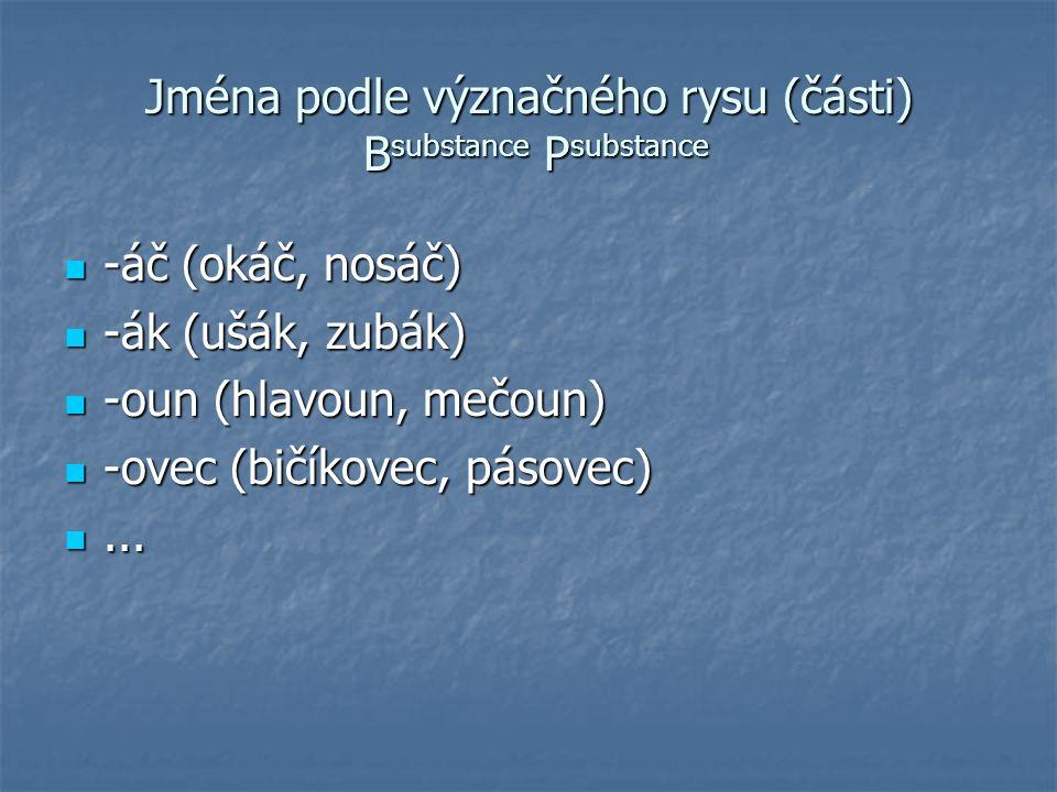 Jména podle význačného rysu (části) Bsubstance Psubstance