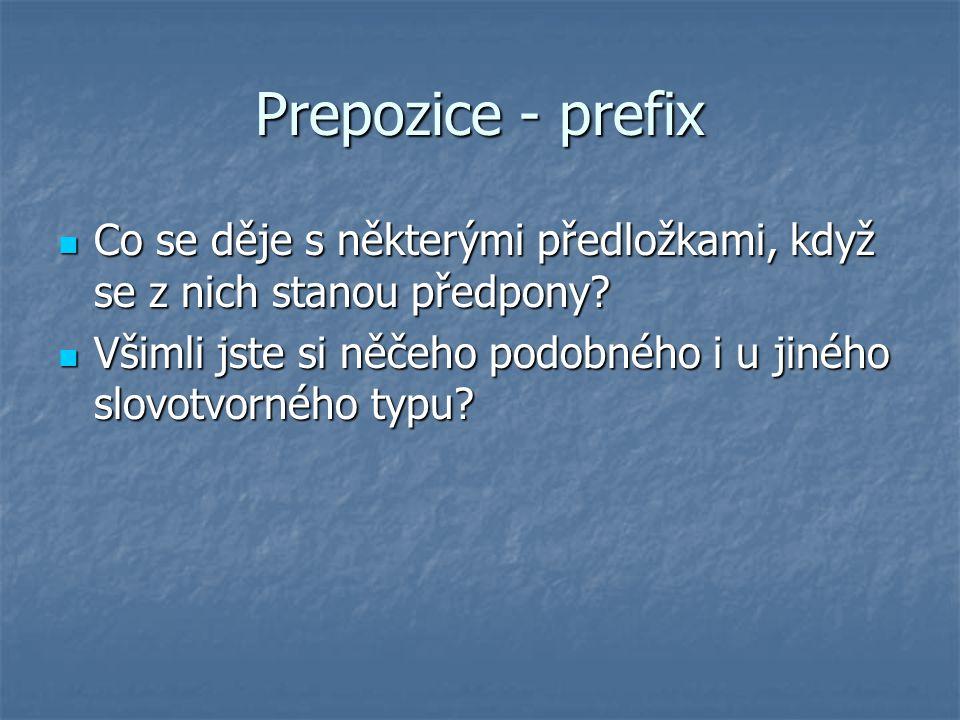 Prepozice - prefix Co se děje s některými předložkami, když se z nich stanou předpony